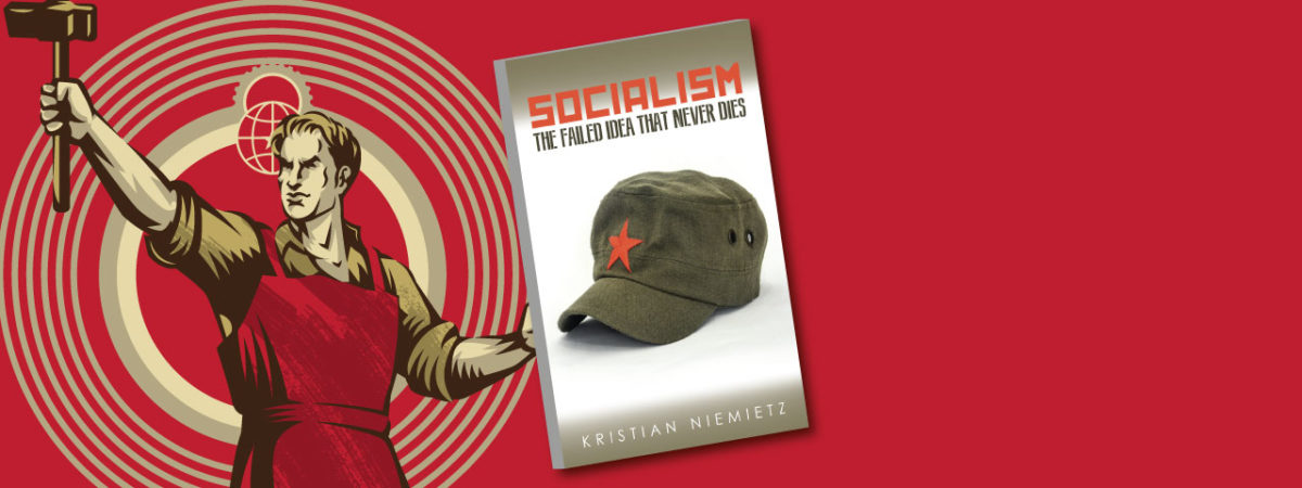 Socialism – The Failed Idea that Never Dies